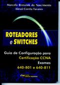 Roteadores  e Switches : Guia de Configuração para Certificação CCNA - Exames 640- 801- 640 -811