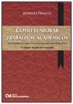 Como Elaborar Trabalhos Acadêmicos nos Padrões da ABNT Aplicando Recursos de Informática : 2a. Edição Atualizada e Ampliada