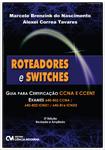 Roteadores e Switches - Guia para Certificação CCNA e CCENT Exames 640-802 CCNA / 640-822 ICND1 / 640-816 ICND2  - 2a. Edição Revisada e Ampliada