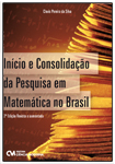 Incio e Consolidao da Pesquisa em Matemtica no Brasil - 2a. Edio revista e aumentada