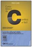Curso Básico de C Prático e Fácil - Contém 111 exercícios propostos e resolvidos