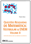 Questões Resolvidas de Matemática: Vestibular e Enem - Volume II - Contém 387 exercícios, sendo 157 comentados e 230 propostos