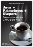 Java + Primefaces + iReport: Desenvolvendo um CRUD para Web
