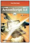 Desenvolvendo Jogos em Flash com ActionScript 3.0 - Aprenda a criar jgos para Web, Celulares com FlashPlayer embutido e Desktop - Acompanha CD Rom