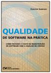 Qualidade de Software na Prática - Como reduzir o custo de manutenção de software com a análise de código
