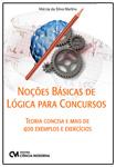 Noções Básicas de Lógica para Concursos - Teoria Concisa e Mais de 400 Exemplos e Exercícios