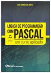 Lógica de Programação com PASCAL  - Um Curso Aplicado