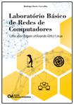 Laboratório Básico de Redes de Computadores - Uma abordagem utilizando GNU/Linux
