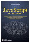 JavaScript de Cabo a Rabo - Aprenda a desenvolver aplicações usando somente a linguagem JavaScript, em múltiplas plataformas e dispositivos