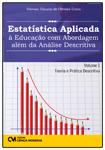 Estatística Aplicada à Educação com Abordagem além da Análise Descritiva - Volume 1 - Teoria e Prática Descritiva