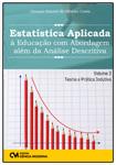 Estatística Aplicada à Educação com Abordagem além da Análise Descritiva - Volume 2 - Teoria e Prática Indutiva