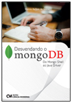Desvendando o mongoDB - Do Mongo Shell and Java Driver