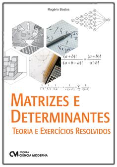 Matrizes e Determinantes - Teoria e Exercícios Resolvidos
