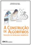 A Construção de Algoritmos - Solução de Problemas Numéricos
