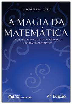 A Magia da Matemática - Atividades Investigativas, Curiosidades e Histórias da Matemática - 4a. Edição