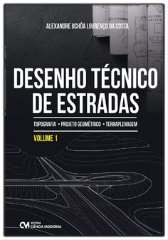 Desenho Técnico de Estradas: Topografia . Projeto Geométrico . Terraplanagem Volume 1