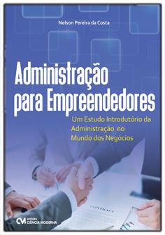 Administração para Empreendedores - Um Estudo Introdutório da Administração no Mundo dos Negócios