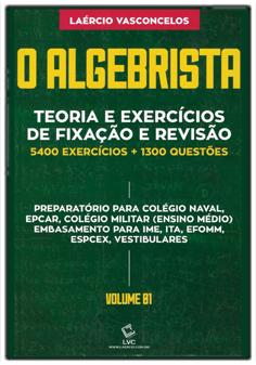 O Algebrista - Volume 1 Teoria e Exercícios de Fixação e Revisão