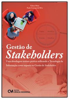 Gestão de Stakeholders - Uma abordagem teórico-prática utilizando a TI como suporte na Gestão de Stakeholders
