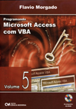 Programando Microsoft Access com VBA - Volume 5 - Inclui CD-ROM