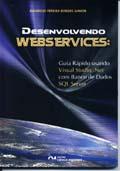 Desenvolvendo WEBSERVICES: Guia Rápido Usando Visual Studio> Net com Banco de Dados SQL Server