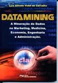 Datamining : A Mineração de Dados no Marketing , Medicina , Economia , Engenharia e Administração