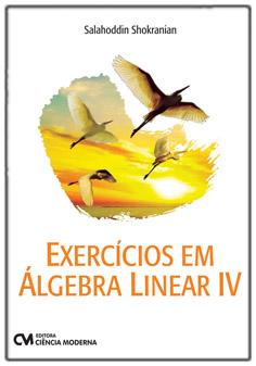 Exercícios em Álgebra Linear - Volume IV