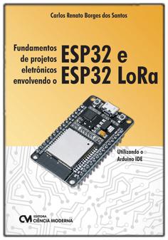 Fundamentos de Projetos Eletrônicos Envolvendo o ESP32 e ESP32 LoRa Utilizando o Arduino IDE