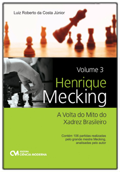 Henrique Mecking - Volume 3 - A Volta do Mito do Xadrez Brasileiro: contém 106 partidas analisadas pelo autor
