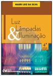 Luz, Lâmpadas e Iluminação - 4a. Edição Revisada