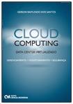 Cloud Computing - Data Center Virtualizado - Gerenciamento, Monitoramento e Segurança.