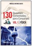 130 Questões com Respostas Comentadas para Concursos - Volume 1 - Física