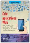 Crie Aplicativos Web com HTML, CSS, JavaScript, PHP, PostgreSQL, Bootstrap, AngularJS e Laravel