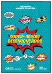Super-Heróis Desengonçados (Entrevistas Exclusivas)