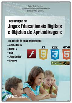Construção de Jogos Educacionais Digitais e Objetos de Aprendizagem: um estudo de caso empregando Flash, HTML 5, CSS, JavaScript e Ardora