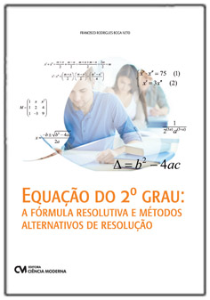 Equação do 2o. Grau: a fórmula resolutiva e métodos alternativos de resolução