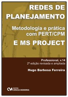 Redes de Planejamento - Uma abordagem sólida com PERT/CPM e MS Project 2a. Edição Revisada e Ampliada