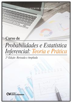 Curso de Probabilidade e Estatística Inferencial: Teoria e Prática 2a.Edição Revista e Ampliada
