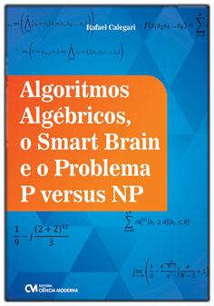 Algoritmos Algébricos, o Smart Brain e o Problema P versus NP