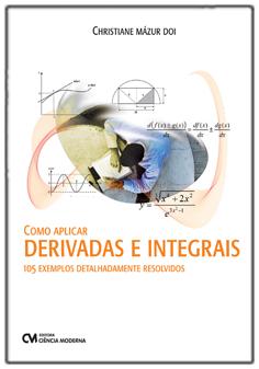 Como Aplicar Derivadas e Integrais - 105 Exemples Detalhadamente Resolvidos