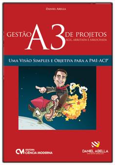 Gestão A3 (Agíl, Arretada e Arrochada) de Projetos - Uma Visão Simples e Objetiva para PMI-ACP