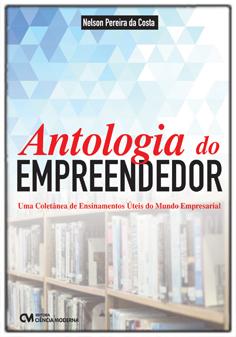 Antologia do Empreendedor - Uma Coletânea de Ensinamentos Úteis do Mundo Empresarial