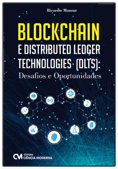 BLOCKCHAIN e Distributed Ledger Technologies (DLTS) - Desafios e Oportunidades