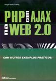 PHP com AJAX na Web 2.0 - Com Muitos Exemplos Práticos