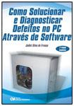 Como Solucionar e Diagnosticar Defeitos no PC Através de Software - Segunda Edição Ampliada